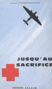 Germaine L'Herbier-Montagnon - Jusqu'au sacrifice.