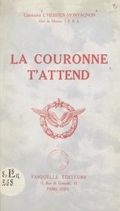 Germaine L'Herbier-Montagnon et Henri Membré - La couronne t'attend.