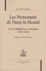 Germaine Lemétayer - Les Protestants de Paray-le-Monial - De la cohabitation à la diaspora (1598-1750).