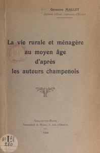 Germaine Maillet - La vie rurale et ménagère au moyen âge, d'après les auteurs champenois.