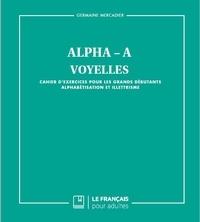 ALPHA - A - Voyelles- Cahier d'exercices pour les grands débutants - Alphabétisation et illettrisme - Germaine Mercadier | Showmesound.org