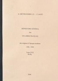 Germaine Meyer-Noirel et Jacques Laget - Répertoire général des ex-libris français, des origines à l'époque moderne (1496-1920) - Tome 17, Re-Ry.