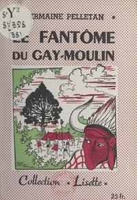 Germaine Pelletan et Pierre Decomble - Le fantôme du Gay-Moulin.