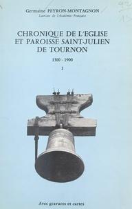 Germaine Peyron-Montagnon - Chronique de l'église et paroisse Saint-Julien de Tournon (1) - 1300-1900.