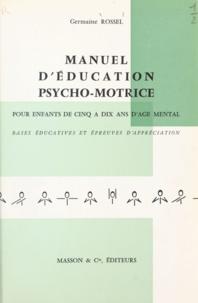 Germaine Rossel - Manuel d'éducation psycho-motrice pour enfants de cinq à dix ans d'âge mental - Les différents stades psycho-moteurs et leurs caractéristiques, les techniques éducatives qui s'y rapportent, les épreuves psycho-motrices déterminant un stade.