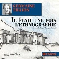 Germaine Tillion et Roselyne Sarazin - Il était une fois l'ethnographie.