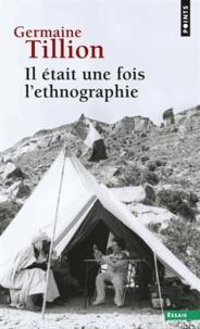 Germaine Tillion - Il était une fois l'ethnographie.