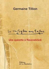 Germaine Tillion - Une opérette de Ravensbrück - Le Verfügbar aux enfers.