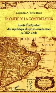 German A. de La Reza - En quête de la confédération - Essais d'intégration des républiques hispano-américaines au XIX° siècle.