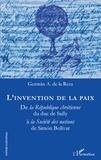 German A. de La Reza - L'invention de la paix - De la République chrétienne du duc de Sully à la Société des nations de Simon Bolivar.