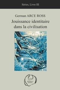 German Arce Ross - Séries - Tome 3, Jouissance identitaire dans la civilisation.