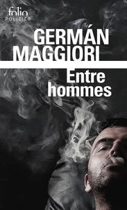 German Maggiori - Entre hommes.