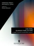 Germana Pareti et Antonio G. Zippo - Che fare, quando fare, se fare - Un'indagine sui processi reconditi dell'atto volontario.