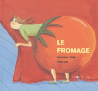Germano Zullo et Albertine Gros - Le fromage.