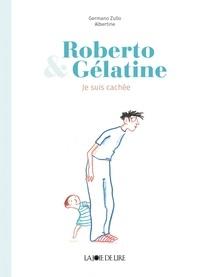 Germano Zullo et  Albertine - Roberto & Gélatine  : Cache-cache.