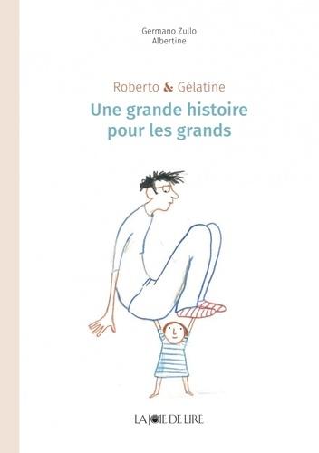 Germano Zullo et  Albertine - Roberto & Gélatine - Une grande histoire pour les grands.