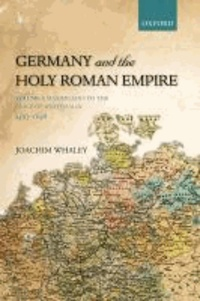Germany and the Holy Roman Empire Volume 1 - Maximilian I to the Peace of Westphalia, 1493-1648.