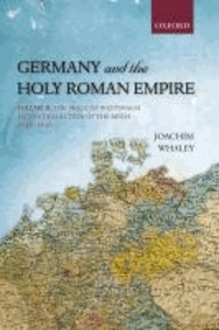 Germany and the Holy Roman Empire Volume 2 - The Peace of Westphalia to the Dissolution of the Reich, 1648-1806.