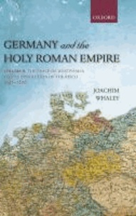 Germany and the Holy Roman Empire - Volume II: The Peace of Westphalia to the Dissolution of the Reich, 1648-1806.