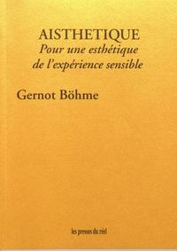 Gernot Böhme - Aisthétique - Pour une esthétique de l'expérience sensible.