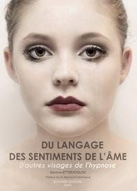 Gérôme Ettzevoglov - Du langage des sentiments de l'âme - D'autres visages de l'hypnose.