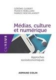 Gérôme Guibert et Franck Rebillard - Médias, culture et numérique - Approches socioéconomiques.