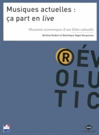 Gérôme Guibert et Dominique Sagot-Duvauroux - Musiques actuelles : ça part en live - Mutations économiques d'une filière culturelle.