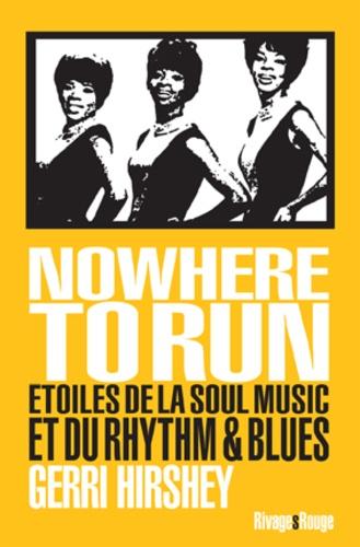 Gerri Hirshey - Nowhere to Run - Etoiles de la Soul Music et du Rhythm & Blues.