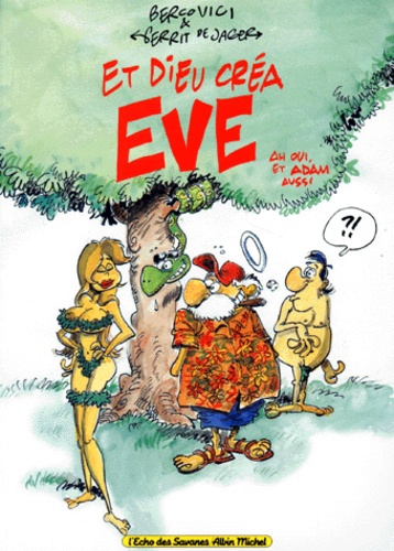 Gerrit De Jager et Philippe Bercovici - Et Dieu créa Eve -  Ah oui, et Adam aussi.