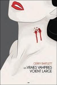 Gerry Bartlett - Les vraies vampires Tome 2 : Les vraies vampires voient large.