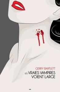 Gerry Bartlett - Vraies vampires  : Les vraies vampires voient large.