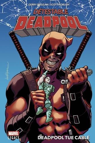 Détestable Deadpool T01. Deadpool tue Cable