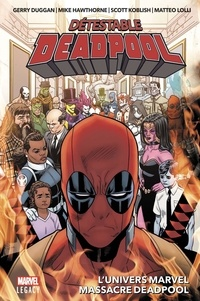 Gerry Duggan et Mike Hawthorne - Détestable Deadpool Tome 3 : L'univers Marvel massacre Deadpool.