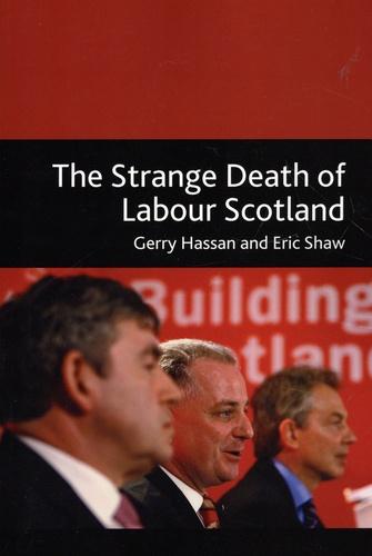 Gerry Hassan et Eric Shaw - The Strange Death of Labour Scotland.