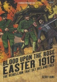 Gerry Hunt - Blood Upon the Rose - Easter 1916, the Rebellion That Set Ireland Free.