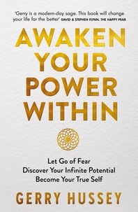 Gerry Hussey - Awaken Your Power Within - Let Go of Fear. Discover Your Infinite Potential. Become Your True Self..