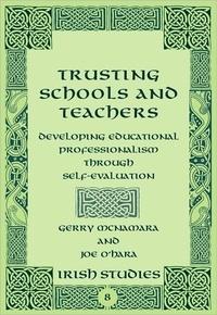 Gerry Mcnamara et Joe O'hara - Trusting Schools and Teachers - Developing Educational Professionalism Through Self-Evaluation.