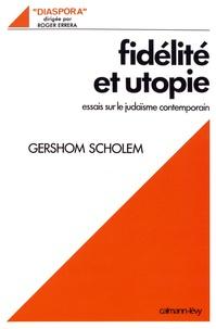 Gershom Scholem - Fidélité et utopie - Essais sur le judaïsme contemporain.