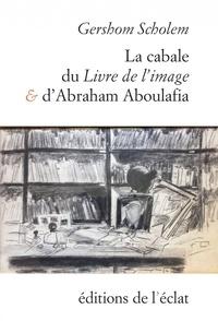 La cabale du Livre de l'Image et d'Abraham Aboulafia- Chapitres de l'Histoire de la Cabale en Espagne - Gershom Scholem pdf epub