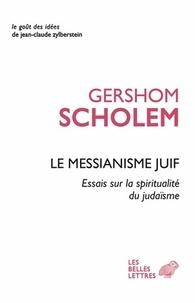 Gershom Scholem - Le messianisme juif - Essais sur la spiritualité du judaïsme.