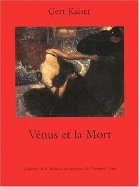 Gert Kaiser - Vénus et la mort - Un grand thème de l'histoire culturelle de l'Europe.