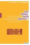 Gert Matthijs et Joris Vermeesch - Mes gènes, mon identité - Comprendre la génétique et ses enjeux.
