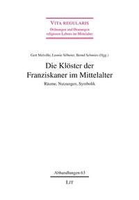 Gert Melville et Leonie Silberer - Die Klöster der Franziskaner im Mittelalter - Räume, Nutzungen, Symbolik.