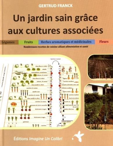 Gertrud Franck - Un jardin sain grâce aux cultures associées - Légumes, herbes aromatiques et médicinales, fruits et fleurs.