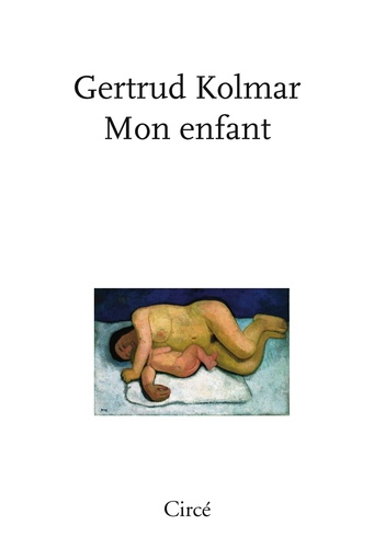 Gertrud Kolmar - Mon enfant.