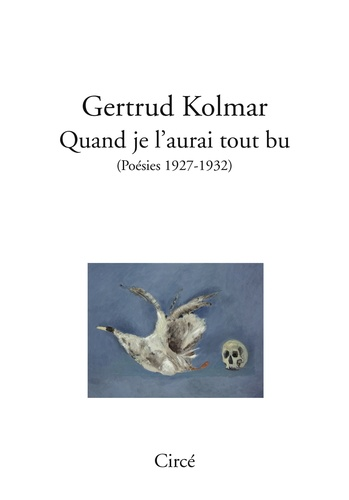 Gertrud Kolmar - Quand je l'aurai tout bu (poésies 1927-1932).