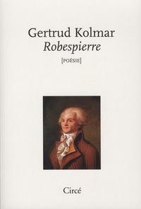 Gertrud Kolmar - Robespierre - Suivi de Le portrait de Robespierre.