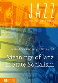 Gertrud Pickhan et Rüdiger Ritter - Meanings of Jazz in State Socialism.