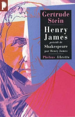 Gertrude Stein - Henry James - Précédé de William Shakespeare.