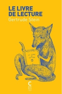 Gertrude Stein - Le livre de lecture et trois pièces de théâtre.